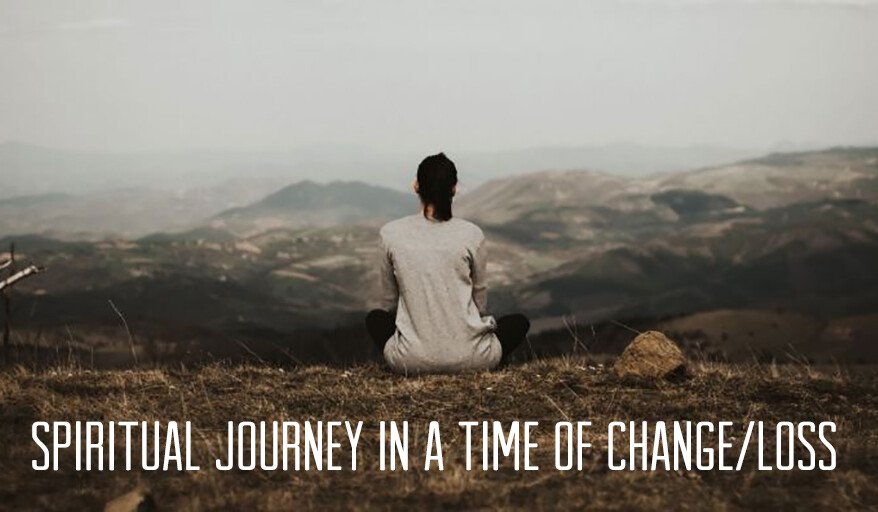 Spiritual Journey in a Time of Change/Loss
